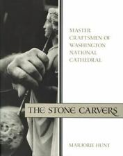 The Stone Carvers: Master Craftsmen of Washington National Cathedral by Hunt, M
