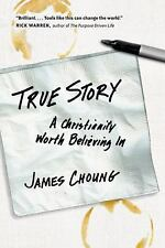 True Story : A Christianity Worth Believing In by James Choung (2008)