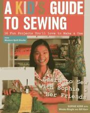 A Kid's Guide to Sewing: Learn to Sew with Sophie & Her Friends  16 Fun Project