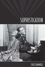 Sophistication: A Literary and Cultural History by Hammill, Faye