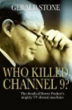 Who Killed Channel 9?: The Death of Kerry Packer's Mighty  TV Dream Machine b...
