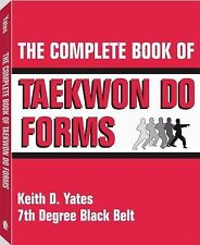 The Complete Book of Taekwon Do Forms by Keith D. Yates (1988, Paperback, Revise