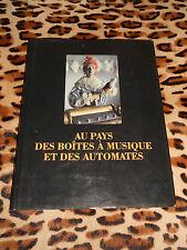 AU PAYS DES BOITES A MUSIQUE ET DES AUTOMATES - éditions du Cochet, 1989