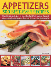 Appetizers - 500 Best-ever Recipes: The Ultimate Collection of Finger Food and F