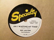 ROY MILTON - Am I Wasting My Time / Night and Day   SPECIALTY 438 - 78rpm