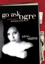 Go Ask Ogre: Letters from a Deathrock Cutter by Jolene Siana, Bonnie McLaughlin