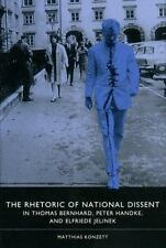 The Rhetoric of National Dissent in Thomas Bernhard, Peter Handke, and Elfriede