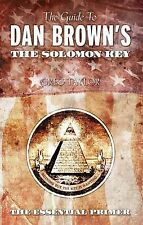 GUIDE TO DAN BROWNS THE SOLOMON KEY: The Essential Primer,Greg Taylor,New Book m