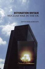 Detonation Britain : Nuclear War in the U. K. by Jeremy Mark Robinson (2008,...