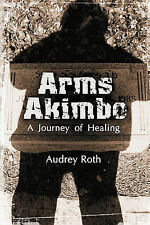 Arms Akimbo: A Journey of Healing, Roth, Audrey, Very Good, Paperback
