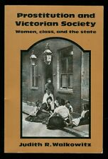 PROSTITUTION AND VICTORIAN SOCIETY Women, Class & The State Judy Walkowitz 1982