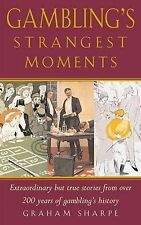 Gambling's Strangest Moments: Extraordinary But True Stories from Over 200 Years