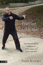 Warrior Guards the Mountain : The Internal Martial Traditions of China, Japan...