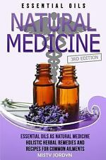 Essential Oils : Essential Oils As Natural Medicine- Holistic Herbal Remedies...