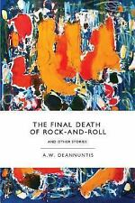 The Final Death of Rock-And-Roll and Other Stories by A. W. DeAnnuntis (2014,...