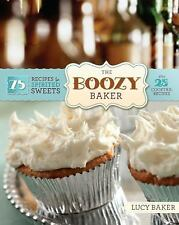The Boozy Baker: 75 Recipes for Spirited Sweets Baker, Lucy