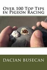 Over 100 Top Tips in Pigeon Racing by Dacian Busecan (2015, Paperback)