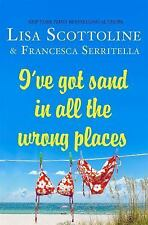 I've Got Sand in All the Wrong Places by Lisa Scottoline and Francesca...