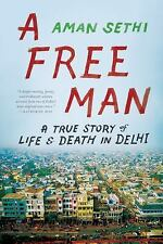 A Free Man : A True Story of Life and Death in Delhi by Aman Sethi (2013,...