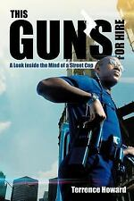 This Gun's for Hire : A Look Inside the Mind of a Street Cop by Terrence...