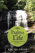 Psalms for Life : A Devotional of Encouragement for the Weary by Kathy Foor...
