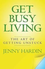 Get Busy Living : The Art of Getting Unstuck by Jenny Hardin (2014, Paperback)