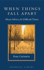 Shambhala Library: When Things Fall Apart : Heart Advice for Difficult Times...