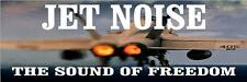 "Jet Noise the Sound of Freedom 3"" x 9"" sticker decaldecal"