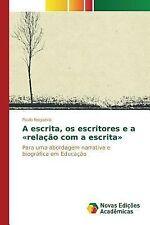 A Escrita, OS Escritores e a Relacao Com a Escrita by Nogueira Paulo (2015,...