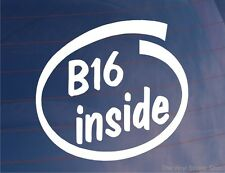 B16 INSIDE Novelty Car/Window/Bumper Sticker - Ideal for Honda CRX/Civic/Integra