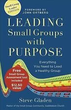 Leading Small Groups with Purpose : Everything You Need to Lead a Healthy...