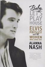 Baby, Let's Play House : Elvis Presley by Alanna Nash