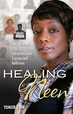 Healing Neen : One Woman's Path to Salvation from Trauma and Addiction by...