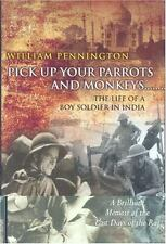 Pick Up Your Parrots and Monkeys...: The Life of a Boy Soldier in India - A Bril