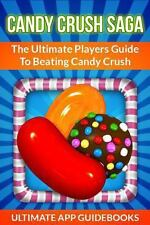 Candy Crush Saga: The Ultimate Players Guide To Beating Candy Crush, Guidebooks,