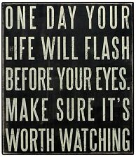 """One Day Your Life Will Flash Before Your Eyes. Make Sure..."" Wood Box Sign PBK"