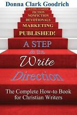 A Step in the Write Direction : A Complete How-To Book for Christian Writers...