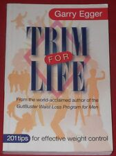 TRIM FOR LIFE ~ Garry Egger ~ 201 TIPS FOR EFFECTIVE WEIGHT CONTROL