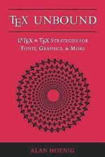 TeX Unbound: LaTeX and TeX Strategies for Fonts, Graphics, and More