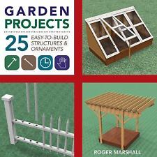 Garden Projects : 25 Easy-to-Build Wood Structures and Ornaments by Roger...