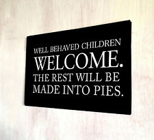 Well behaved children welcome funny quote metal sign A4 plaque