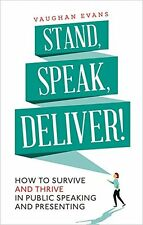 Stand, Speak, Deliver!: How to survive and thrive in public speaking and present