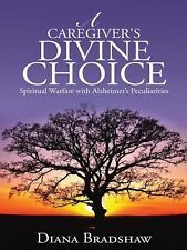 A Caregiver's Divine Choice : Spiritual Warfare with Alzheimer's...
