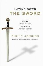 Laying Down the Sword: Why We Can't Ignore the Bible's Violent Verses by...