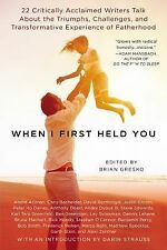 When I First Held You: 22 Critically Acclaimed Writers Talk About the Triumphs,