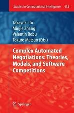 Complex Automated Negotiations: Theories, Models, and Software Competitions...