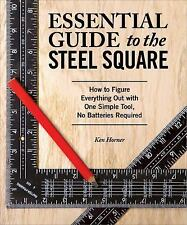 Essential Guide to the Steel Square : How to Figure Everything Out with One...