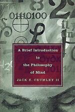 A Brief Introduction to the Philosophy of Mind by Jack S. Crumley and Jack...