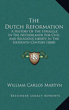 The Dutch Reformation: A History of the Struggle in the Netherlan 9781169153172
