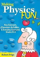 Making Physics Fun : Key Concepts, Classroom Activities, and Everyday...